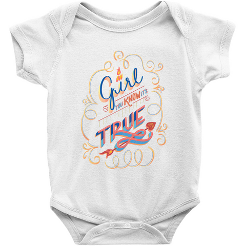 "White cotton onesie featuring the words ""Oh Girl You Know it's True - You Do!"" hand lettered on the front."