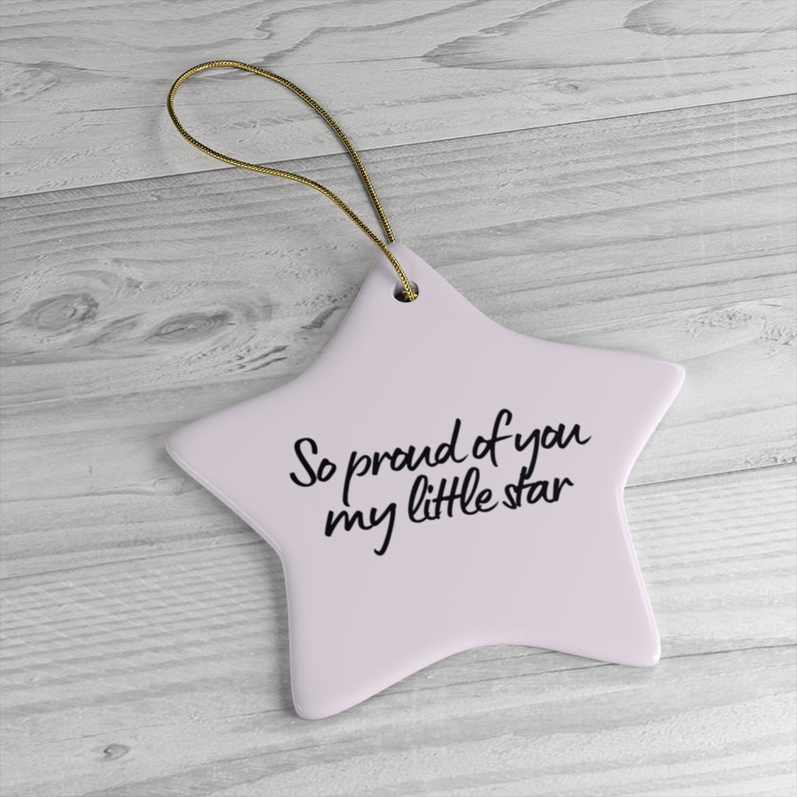 ORNAMENT - SO PROUD OF YOU MY LITTLE STAR