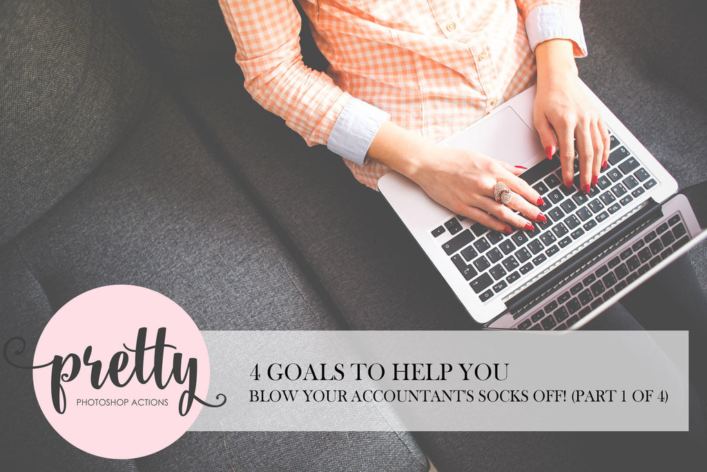 4 Goals To Help You Blow Your Accountant's Socks Off! (Part 1 of 4)