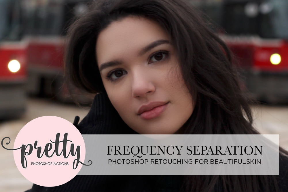 Frequency Separation: Photoshop Retouching for Beautiful Skin
