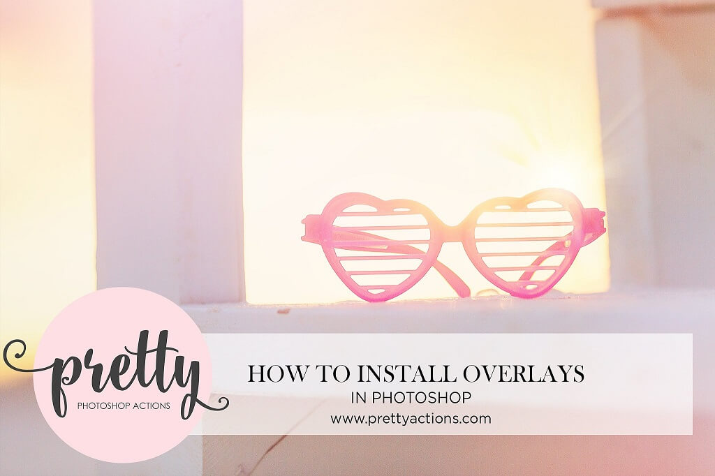 How to Install & Use Photoshop Overlays – Pretty Photoshop Actions