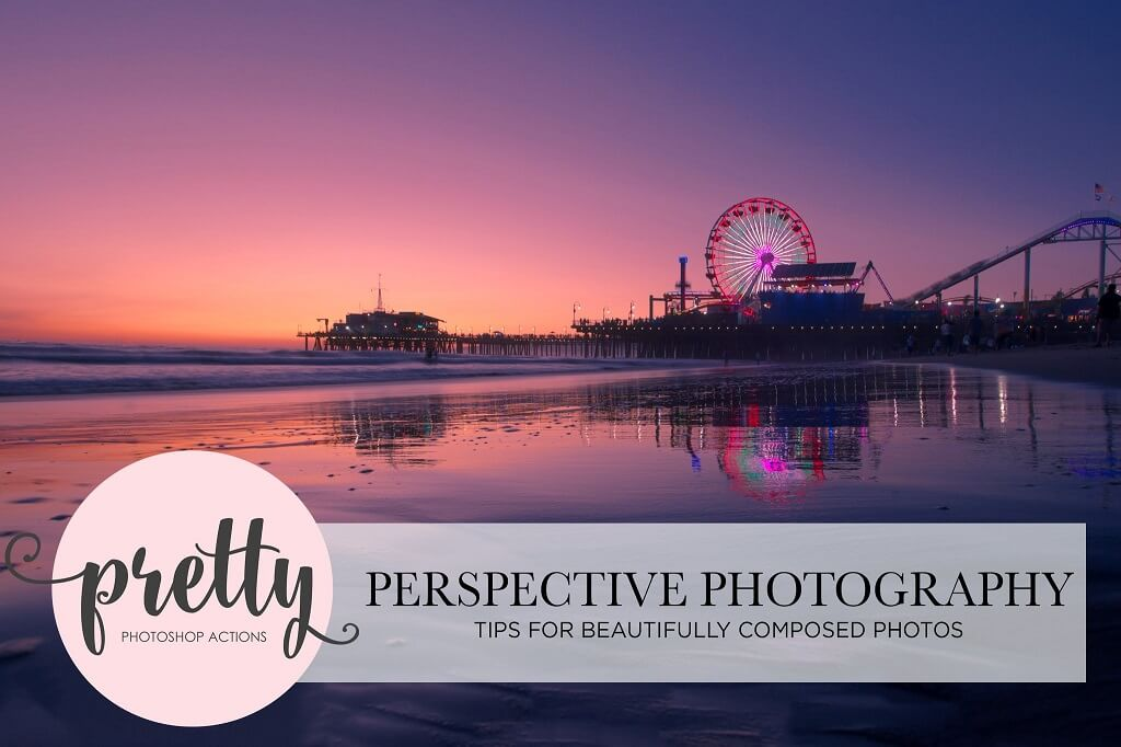 Perspective in Photography: Tips For Beautiful Photos - Pretty Actions Tutorial