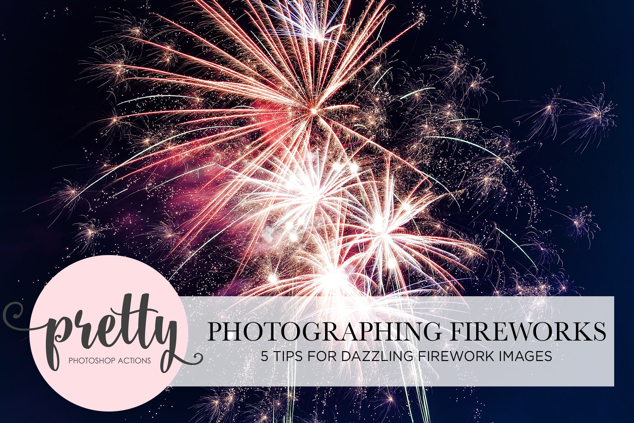 Photographing Fireworks 5 tips for dazzling firework photos
