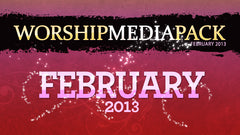 Feb 2013 - Worship Media Pack
