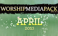 Apr 2013 - Worship Media Pack