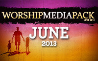 June 2013 - Worship Media Pack