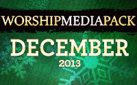 Dec 2013 - Worship Media Pack
