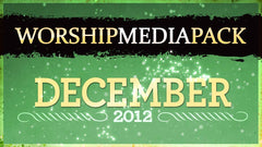 Dec 2012 -Worship Media Pack
