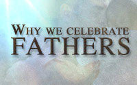 Why We Celebrate Fathers