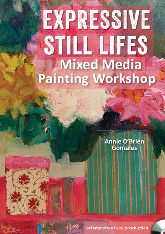 Expressive Still Lifes Mixed Media Painting Workshop with Annie O'Brien Gonzales