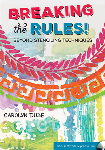 Breaking the Rules! Beyond Stenciling Techniques with Carolyn Dube