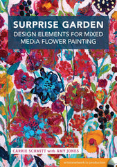 Surprise Garden - Design Elements for Mixed Media Flower Painting with Carrie Schmitt and Amy Jones