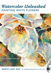 Watercolor Unleashed:  Painting White Flowers with Julie Gilbert Pollard