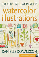 Creative Girl Workshop:  Watercolor Illustrations with Danielle Donaldson