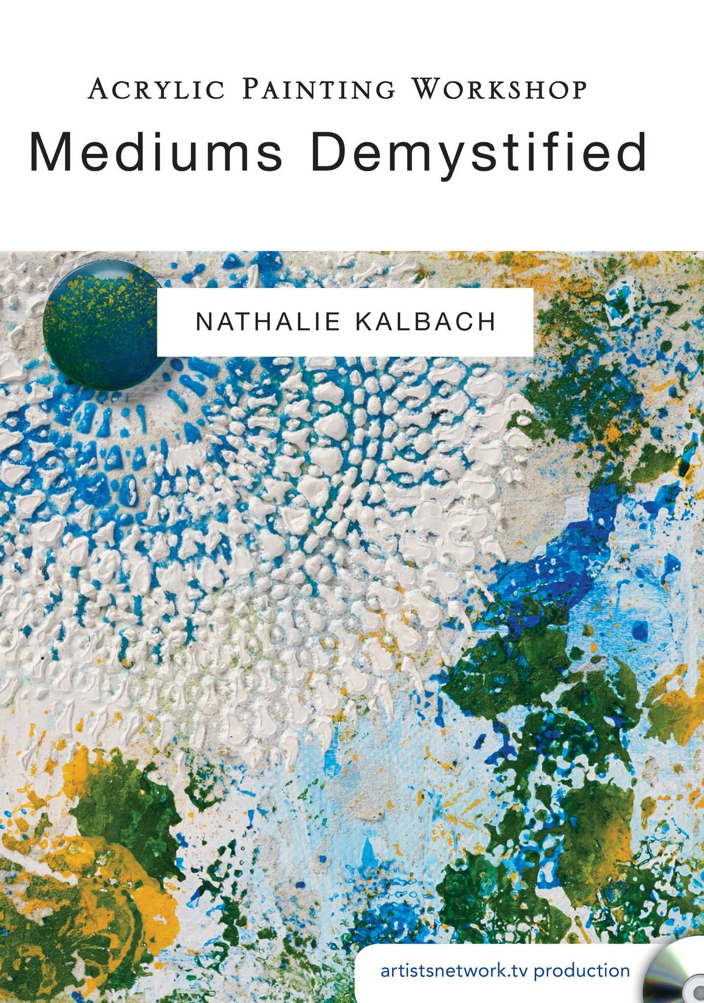 Acrylic Painting Workshop:  Mediums Demystified with Nathalie Kalbach