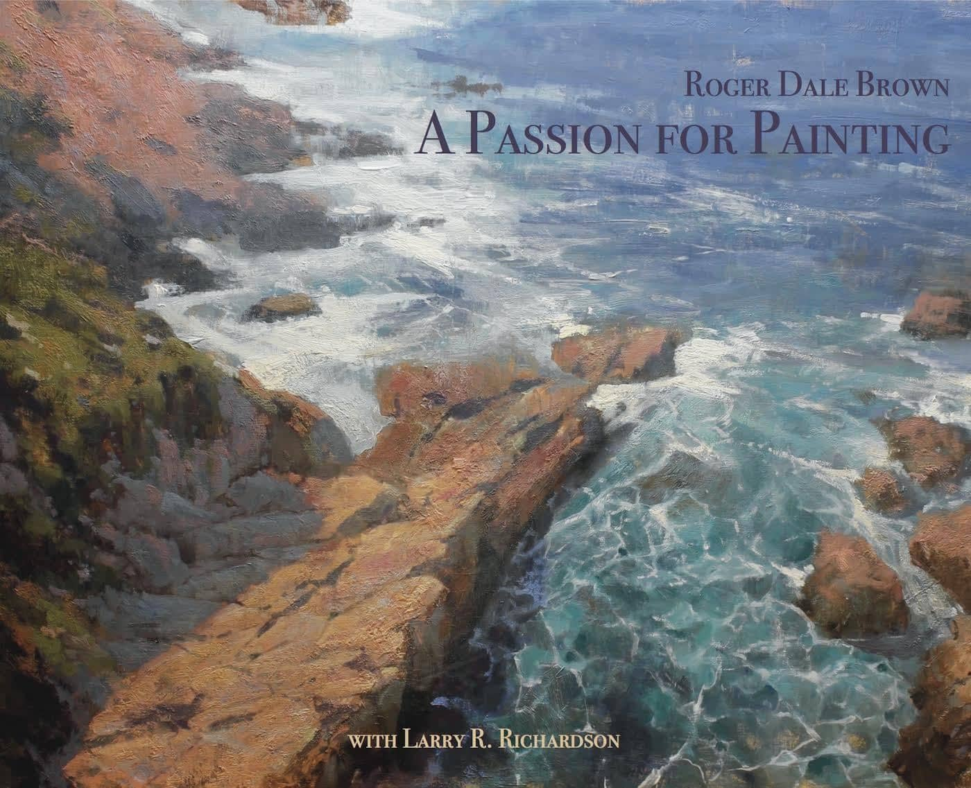 Roger Dale Brown: A Passion For Painting Hardcover Book