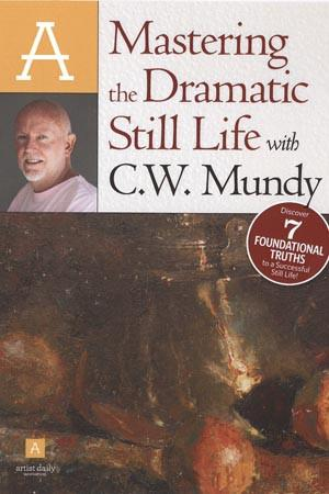 Mastering the Dramatic Still Life with C.W. Mundy Art Instruction Video-DVD from Creative Catalyst