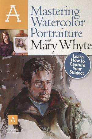 Mastering Watercolor Portraiture with Mary Whyte Art Instruction Video-DVD from Creative Catalyst