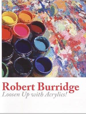 Loosen Up with Acrylics! with Robert Burridge Art Instruction Video-DVD from Creative Catalyst
