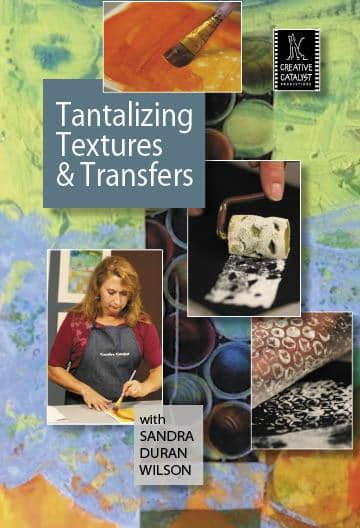 Tantalizing Textures & Transfers Sandra Duran Wilson Art Instruction Video-DVD from Creative Catalyst