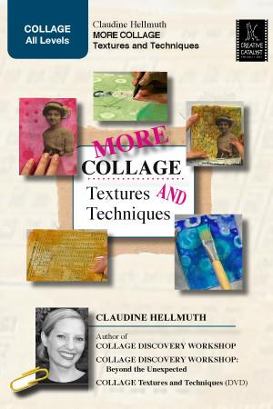 MORE Collage Textures and Techniques with Claudine Hellmuth Art Instruction Video-DVD from Creative Catalyst