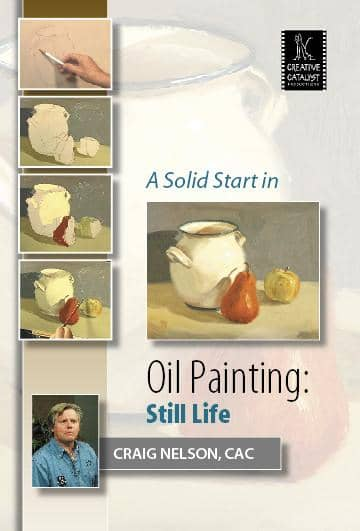 A Solid Start in Oil Painting: Still Life with Craig Nelson Art Instruction Video-DVD from Creative Catalyst
