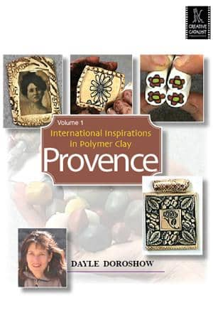 International Inspirations in Polymer Clay: Provence with Dayle Doroshow Art Instruction Video-DVD from Creative Catalyst