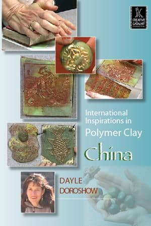International Inspirations in Polymer Clay: China with Dayle Doroshow Art Instruction Video-DVD from Creative Catalyst