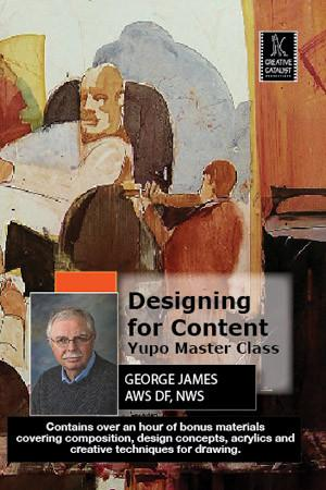Designing for Content: Yupo Master Class with George James Art Instruction Video-DVD from Creative Catalyst