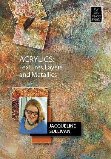 Acrylics: Textures, Layers and Metallics with Jacqueline Sullivan Art Instruction Video-DVD from Creative Catalyst