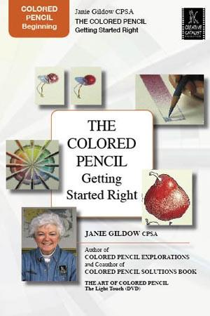 The Colored Pencil: Getting Started Right with Janie Gildow Art Instruction Video-DVD from Creative Catalyst