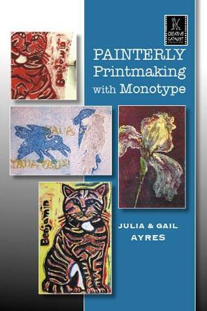 Painterly Printmaking with Monotype with Gail and Julia Ayres Art Instruction Video-DVD from Creative Catalyst