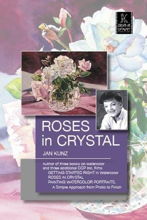 Roses in Crystal with Jan Kunz Art Instruction Video-DVD from Creative Catalyst