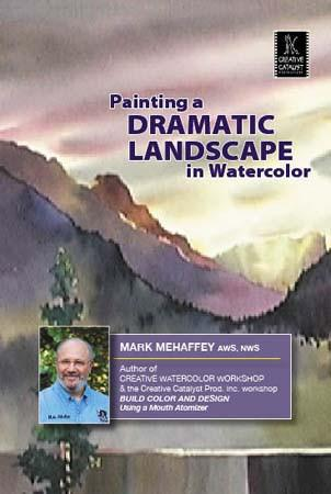Painting a Dramatic Landscape in Watercolor with Mark Mehaffey Art Instruction Video-DVD from Creative Catalyst