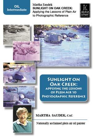 Sunlight on Oak Creek: Applying the Lessons of Plein Air to Photographic Reference with Martha Saudek Art Instruction Video-DVD from Creative Catalyst