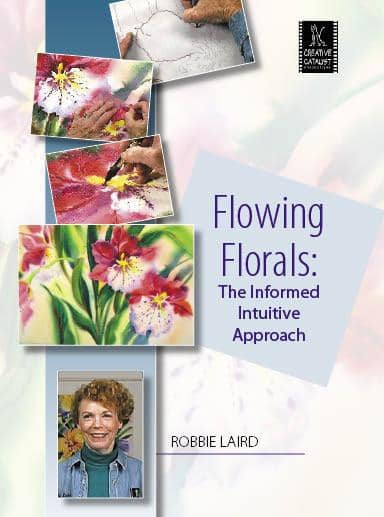 Flowing Florals: The Informed, Intuitive Approach with Robbie Laird Art Instruction Video-DVD from Creative Catalyst