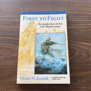 First To Fight: An Inside View of the U.S. Marine Corps