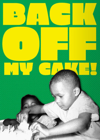 Back Off My Cake!