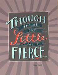 Emily McDowell - Though she be but Little she is Fierce
