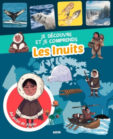 JE DÉCOUVRE ET JE COMPRENDS: LES INUITS (Discover and Understand: The Inuit)
