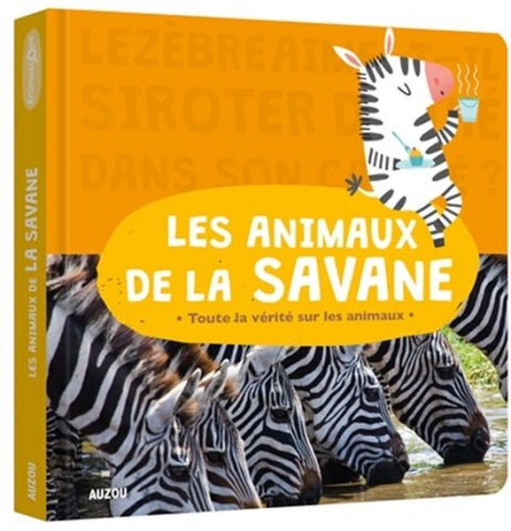 LES ANIMAUX DE LA SAVANE  (Animals of the Savannah - The Truth About Animals Series)
