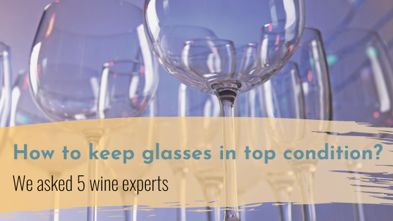 We asked 5 wine experts their top tip for taking care of their glasses