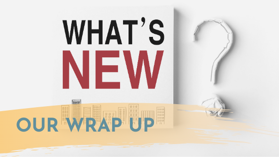 What's New? Our Wrap Up of the Newsworthy