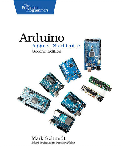 Arduino: A Quick-Start Guide, 2nd Edition