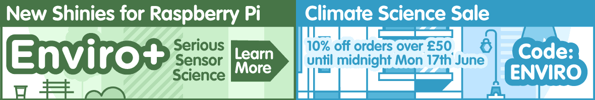 Enviro+. Serious Sensor Science for Raspberry Pi. Click to learn more. Climate Science Sale. 10% off orders over £50 until midnight Mon 17th June with code ENVIRO