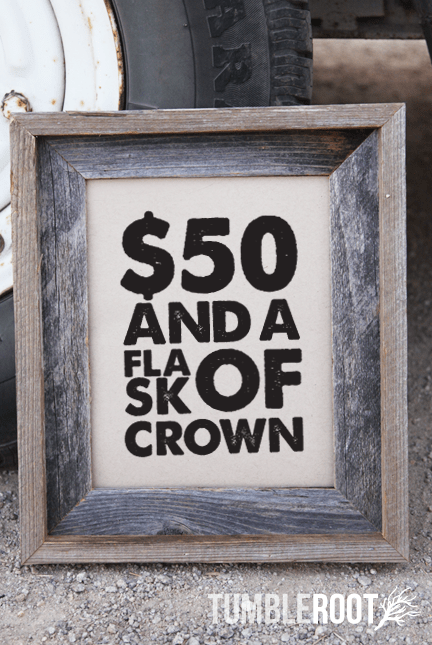 $50 and a Flask of Crown Paper Bag print from TumbleRoot!