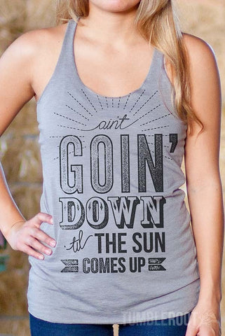 Ain't Goin' Down 'til the Sun Comes Up | Essential Racerback Tank