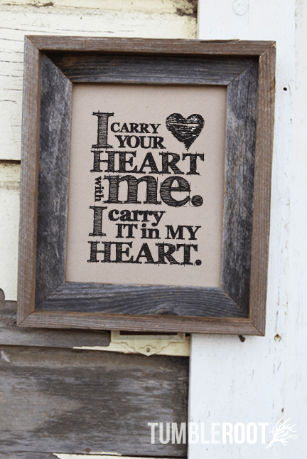 I Carry Your Heart With Me Print Tumbleroot