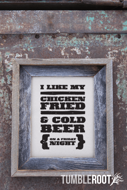 """I like my chicken Fried and cold beer on a friday night"" Country print. Black ink on Luxe Cream"