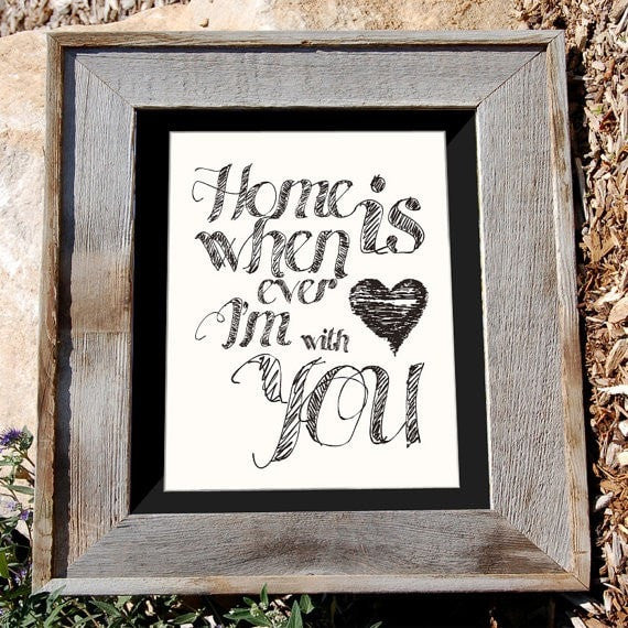 Home is Whenever I'm with You Print